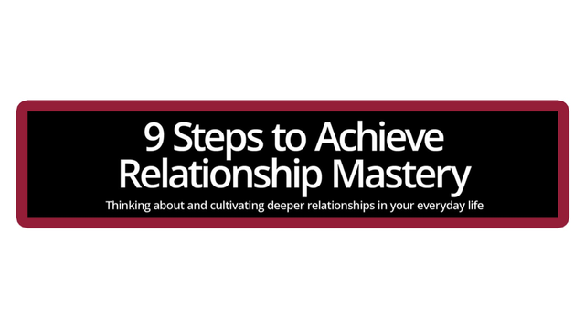 9 steps to achieve Relationship Mastery