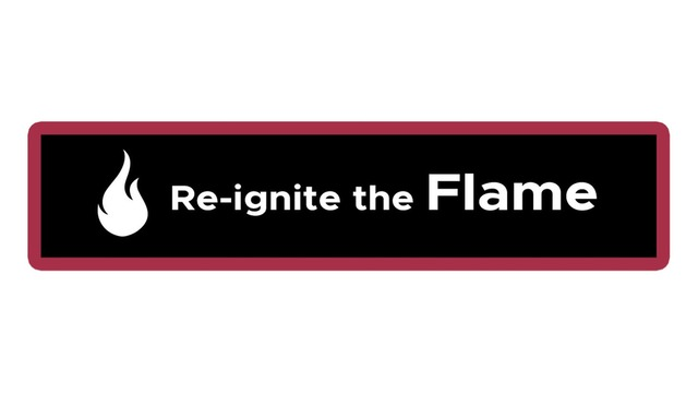 Re-ignite the Flame