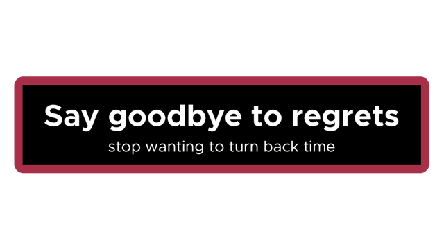 Say goodbye to regrets: stop wanting to turn back time