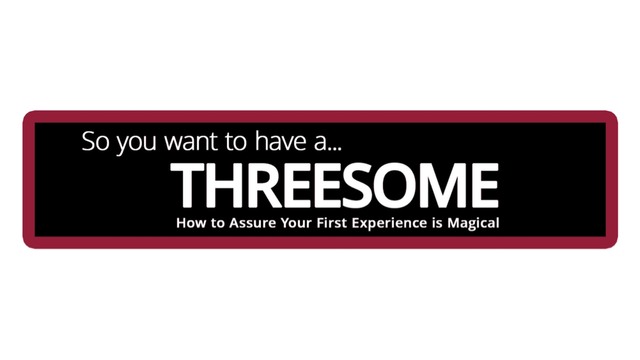 Threesome, so you want to have one?